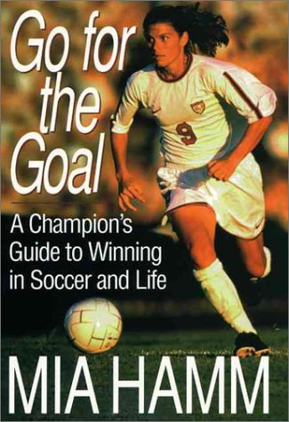 Go For The Goal: A Champion's Guide To Winning In Soccer And Life PDF