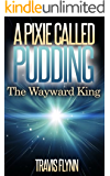 A Pixie Called Pudding: The Wayward King (Book 3)