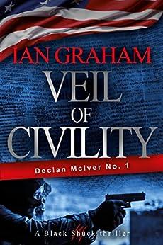 Veil of Civility: A Declan McIver Novel (Black Shuck Thriller Series) by [Graham, Ian]