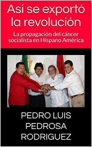 Así se exportó la revolución: La propagación del cáncer socialista en Hispano América