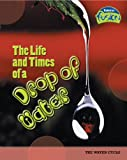 The Life and Times of a Drop of Water, Angela Royston, 1410919250