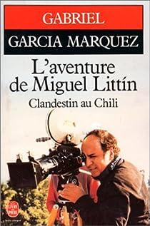L'aventure de Miguel Littin, clandestin au Chili par Garcia Marquez