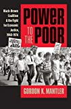 img - for Power to the Poor: Black-Brown Coalition and the Fight for Economic Justice, 1960-1974 (Justice, Power, and Politics) book / textbook / text book