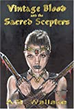 Vintage Blood and the Sacred Scepters, A. B. Wallace, 0975453319