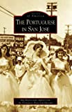 The Portuguese in San Jose, Meg Rogers with support from the Portuguese Historical Museum, 0738547816