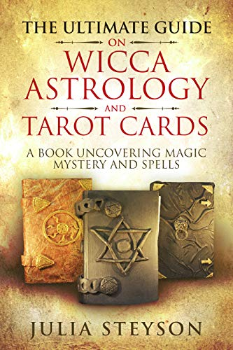 The Ultimate Guide on  Wicca, Astrology, and Tarot Cards: A Book Uncovering Magic, Mystery and Spells (New Age and Divination Book 4)]()
