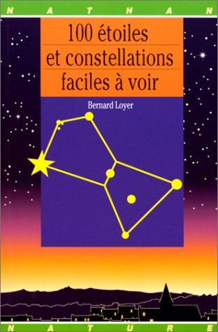 100 Étoiles et constellat faciles a voir Broché – 9 juillet 1999 Bernard Loyer Nathan Nature 2092784641 Astronomie