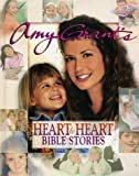 Amy Grant's Heart to Heart Bible Stories, Amy Grant, 0849907101