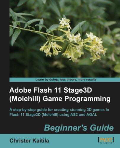 Download Adobe Flash 11 Stage3D (Molehill) Game Programming Beginner's Guide Pdf