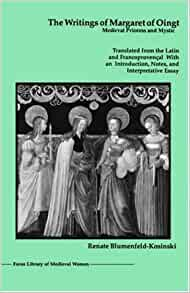 a biography of margaret of oingt a prioress and mystic I was quoting from the following english edition: the writings of margaret of oingt, medieval prioress and mystic, transl with an introduction, essay and notes by renate blumenfeld-kosinski, the focus library of medieval women (newbury port, ma: focus information group, 1990), 31.