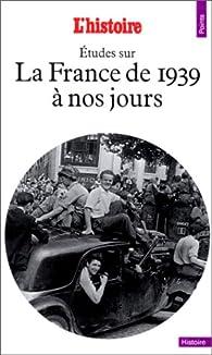 Etudes sur la France de 1939 à nos jours par  L'Histoire