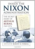 Inside the Nixon Administration, Arthur F. Burns and Robert H. Ferrell, 0700617302
