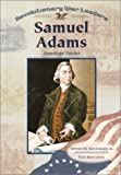 Samuel Adams: Patriot (Revolutionary War Leaders)