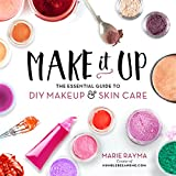 Make It Up: The Essential Guide to DIY Makeup and