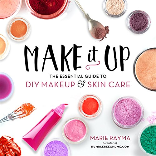 Make It Up: The Essential Guide to DIY Makeup and Skin Care [Marie Rayma] (Tapa Blanda)