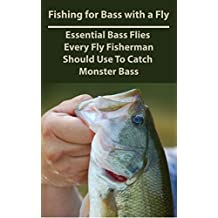 Fishing for Bass with a Fly: Essential Bass Flies Every Fly Fisherman Should Use To Catch Monster Bass