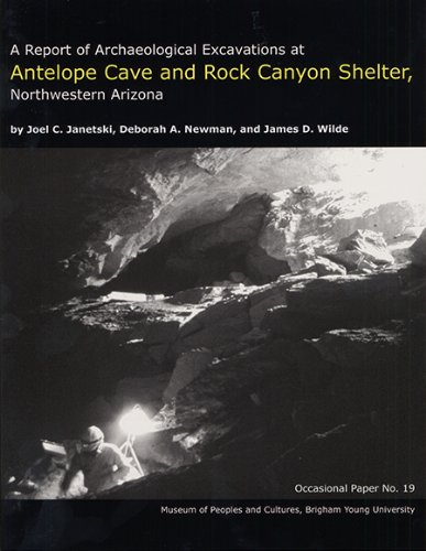 Canyon Utah Antelope (A Report of Archaeological Excavations at Antelope Cave and Rock Canyon Shelter, Northwestern Arizona OP #19 (Occasional Papers))