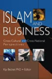 Islam and Business: Cross-Cultural and Cross-National Perspectives (Journal of Transnational Management Development Monographic)