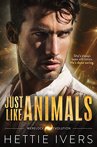 Just Like Animals: A Werelock Evolution Series Standalone Novel by [Ivers, Hettie]