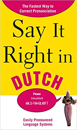 Say It Right in Dutch: The Fastest Way to Correct Pronunciation (Say