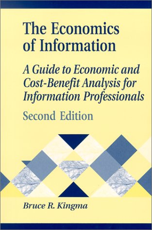 The Economics of Information: A Guide to Economic and Cost-Benefit Analysis for Information Professionals, 2nd Edition (Library and Information Science Text Series) by Brand: Libraries Unlimited