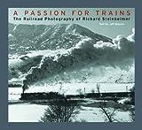 A Passion for Trains, Richard Steinheimer, 0393057437