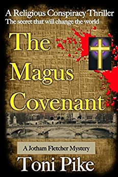 The Magus Covenant: A Religious Conspiracy Thriller - The secret that will change the world (The Jotham Fletcher Mystery Thriller Series Book 1) by [Pike, Toni]