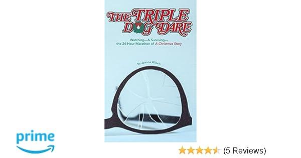 the triple dog dare watching surviving the 24 hour marathon of a christmas story joanna wilson 9780984269952 amazoncom books