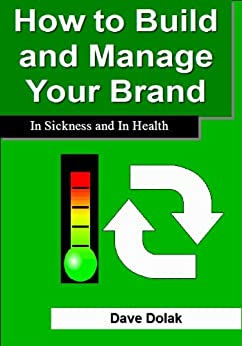 How to Build and Manage Your Brand: In Sickness and in Health by [Dolak, Dave]