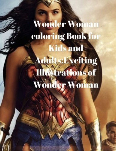 Wonder Woman coloring Book for Kids and Adults:Exciting Illustrations of Wonder Woman