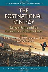 The Postnational Fantasy: Essays on Postcolonialism, Cosmopolitics and Science Fiction (Critical Explorations in Science Fiction and Fantasy)