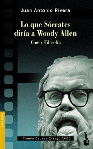 Descargar Libro Lo Que Sócrates Diría A Woody Allen Juan Antonio Rivera