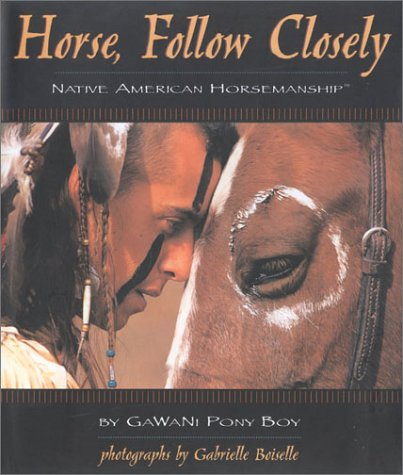 Horse, Follow Closely: Native American Horsemanship by BowTie Press