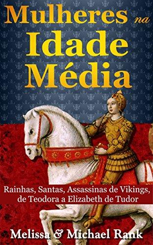 - Mulheres na Idade Média: Rainhas, Santas, Assassinas de Vikings, de Teodora a Elizabeth de Tudor (Portuguese Edition)