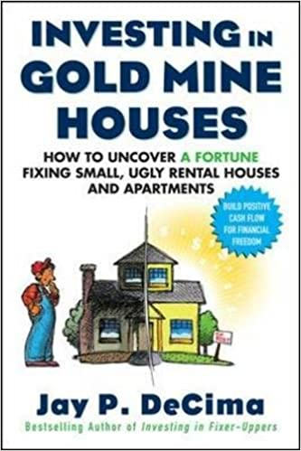Investing In Gold Mine Houses: How To Uncover A Fortune Fixing Small Ugly  Houses And Apartments: Jay P. DeCima: 9780071608343: Amazon.com: Books