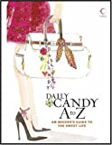 '''DAILY CANDY'' A TO Z: AN INSIDER'S GUIDE TO THE SWEET LIFE'