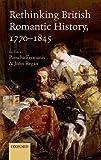 Rethinking British Romantic History, 1770-1845, , 0199687080