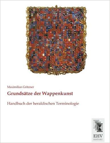 Grundsaetze der Wappenkunst: Handbuch der heraldischen Terminologie (German Edition)