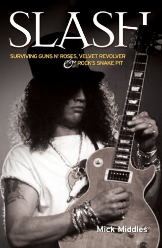 Slash: Surviving Guns N' Roses,Velvet Revolver and Rock's Snake Pit