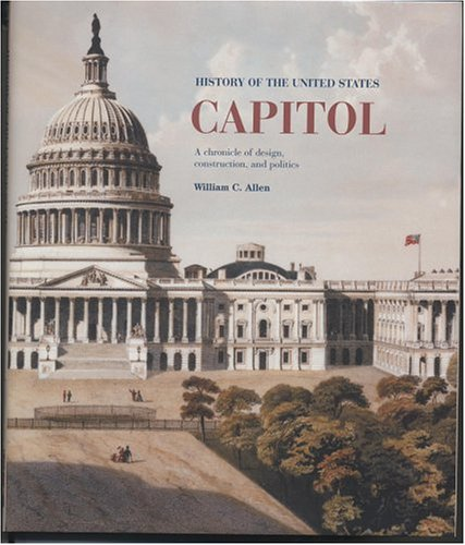 History Of The United States Capitol  A Chronicle Of Design  Construction  And Politics  Senate Document