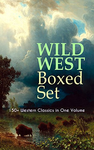 WILD WEST Boxed Set: 150+ Western Classics in One Volume: Cowboy Adventures, Yukon & Oregon Trail Tales, Famous Outlaw Classics,  Gold Rush Adventures ... The Last of the Mohicans, Rimrock Trail)