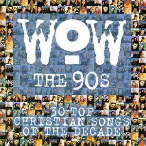 Wow the 90's: 30 Top Christian Songs of the Decade by Sony