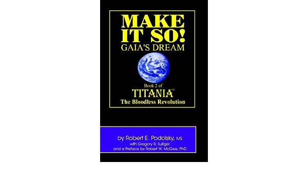 MAKE IT SO! - Gaias Dream (TITANIA - The Bloodless Revolution Book 2)