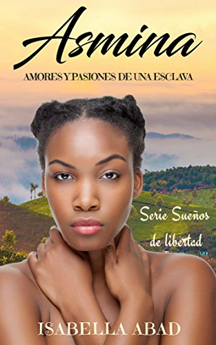 Asmina, amores y pasiones de una esclava (Sueños de libertad) (Spanish Edition) by [Abad, Isabella]