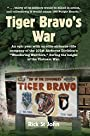 Tiger Bravo's War: An epic year with an elite airborne rifle company of the 101st Airborne Division's