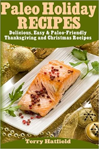 paleo holiday recipes delicious easy 100 paleofriendly thanksgiving and christmas recipes
