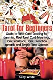 Tarot for Beginners: Guide to Tarot Card Reading for dummies - Real Tarot Card Meanings - Tarot workbook - Tarot divination spreads and Simple Tarot Spreads (Tarot books)