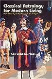 Classical Astrology for Modern Living, J. Lee Lehman, 0924608242