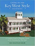 Living in the Key West Style Anywhere : A Complete Guide to Planning a Home in the Charming Key West Style, Hemmel, David, 0974563706