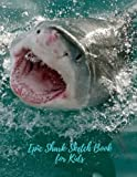 Epic Shark Sketch Book for Kids: Blank Paper for